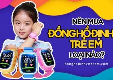 Kinh nghiệm chọn mua 4 loại Đồng Hồ định vị cho Trẻ Em.