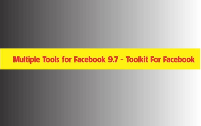 Multiple tools for Facebook 9.7 – Tool đa năng cho Facebook