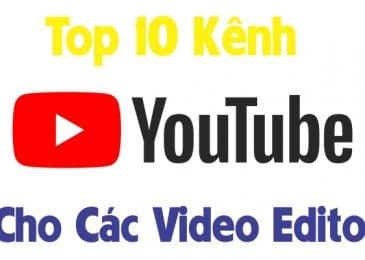 Top 10 Kênh Youtube Cho Các Video Editor