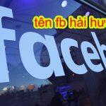 210+ tên Facebook hay ý nghĩa, độc đáo hài hước cho nam & nữ